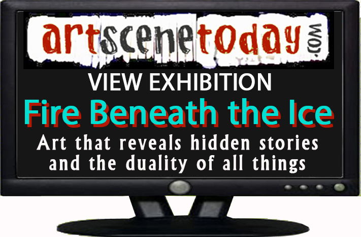 Fire Beneath the Ice-View Exhibition